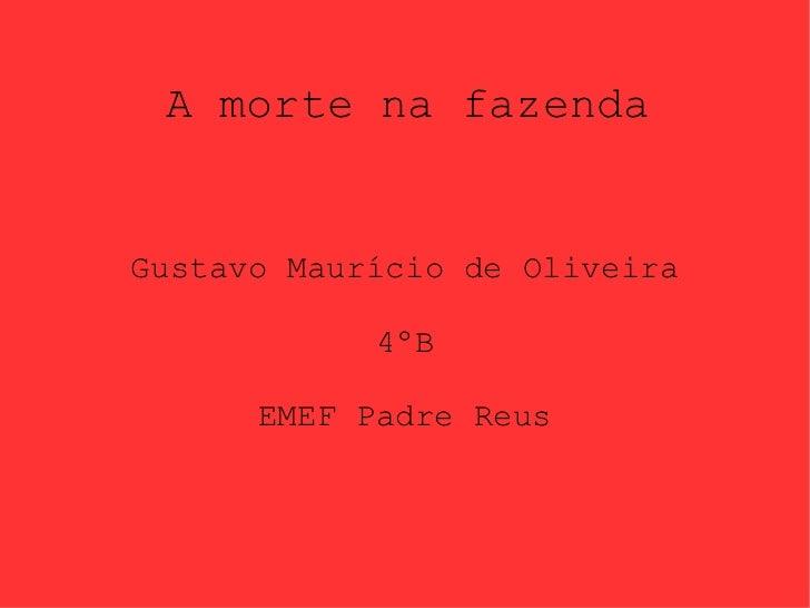 A morte na fazenda Gustavo Maurício de Oliveira 4ºB EMEF Padre Reus