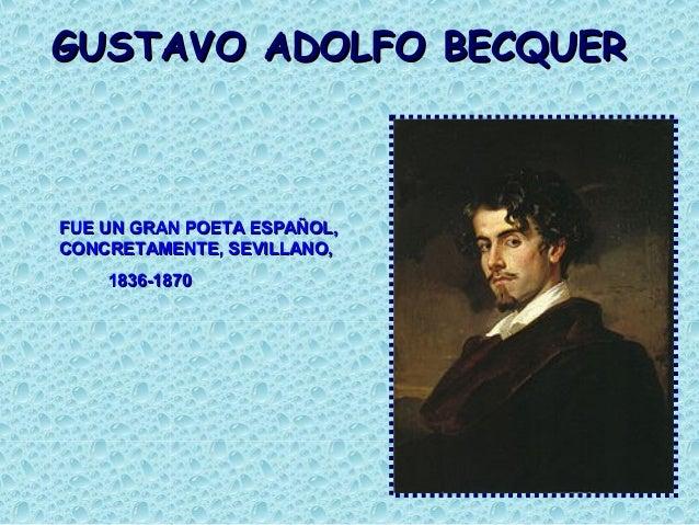 GUSTAVO ADOLFO BECQUERFUE UN GRAN POETA ESPAÑOL,CONCRETAMENTE, SEVILLANO,    1836-1870