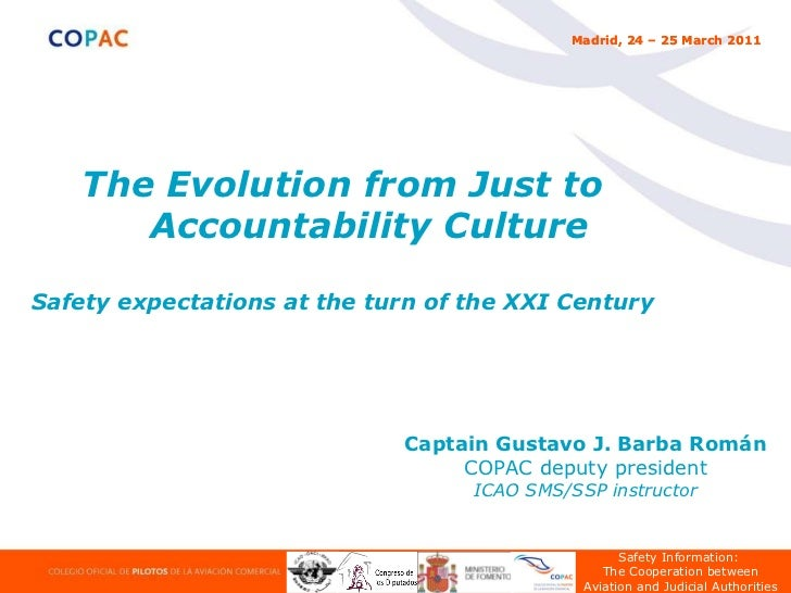 The Evolution from Just to Accountability Culture Safety  expectations at the turn of the XXI Century Captain Gustavo J. B...