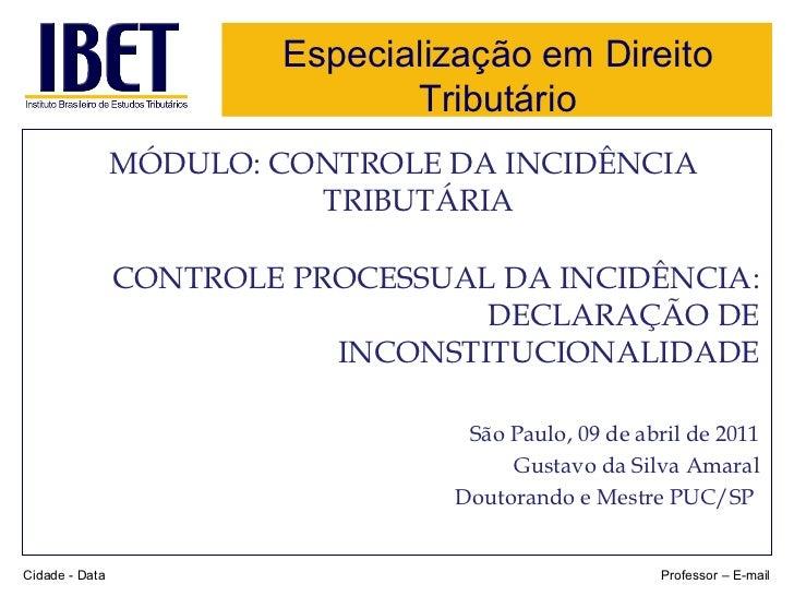 Especialização em Direito Tributário <ul><li>MÓDULO: CONTROLE DA INCIDÊNCIA TRIBUTÁRIA </li></ul><ul><li>CONTROLE PROCESSU...