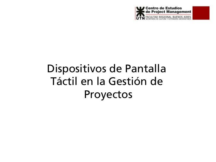 Dispositivos de PantallaTáctil en la Gestión de        Proyectos