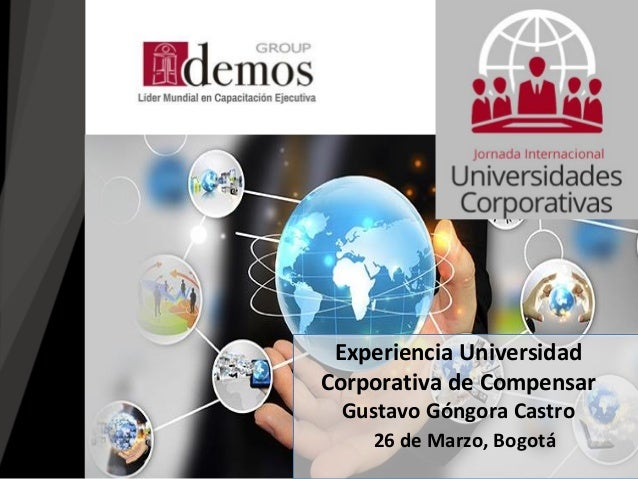 26 de Marzo, Bogotá Experiencia Universidad Corporativa de Compensar Gustavo Góngora Castro