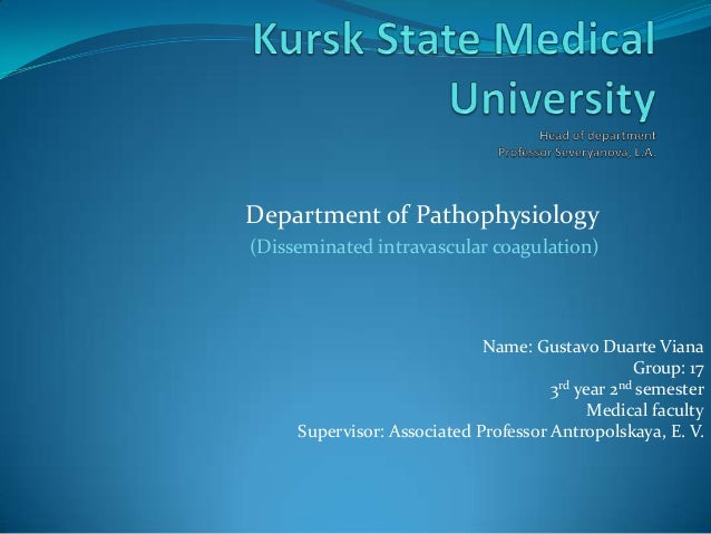 Department of Pathophysiology (Disseminated intravascular coagulation)  Name: Gustavo Duarte Viana Group: 17 3rd year 2nd ...