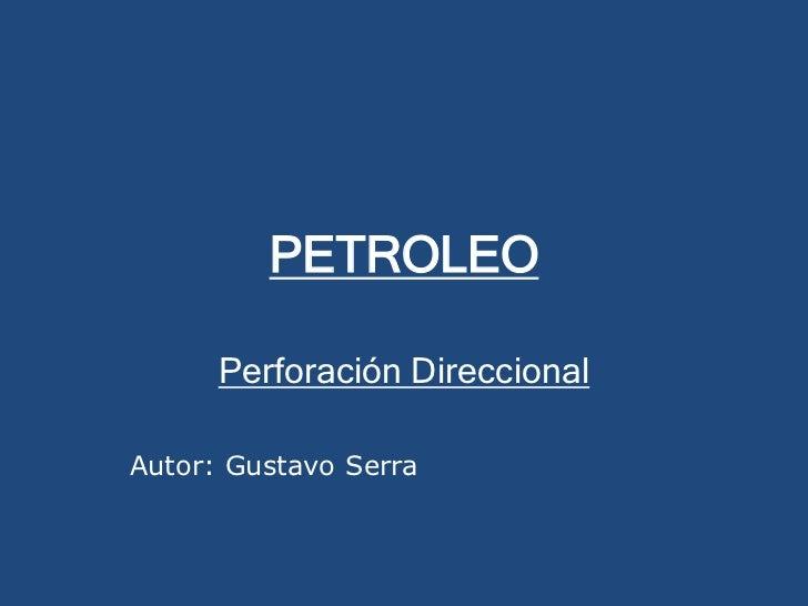 PETROLEO      Perforación DireccionalAutor: Gustavo Serra
