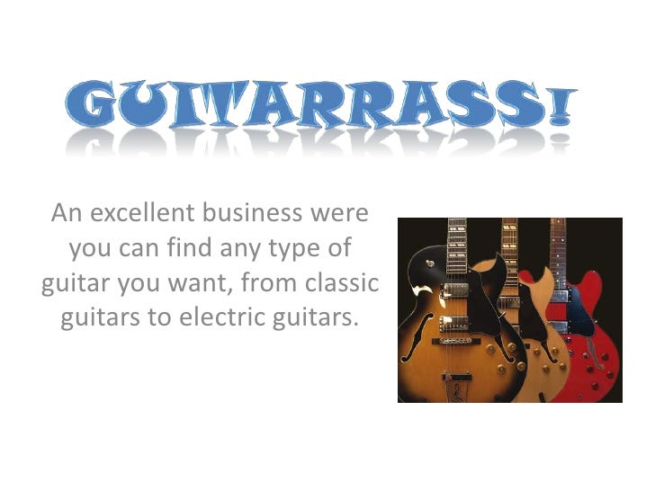 An excellent business were    you can find any type of guitar you want, from classic   guitars to electric guitars.