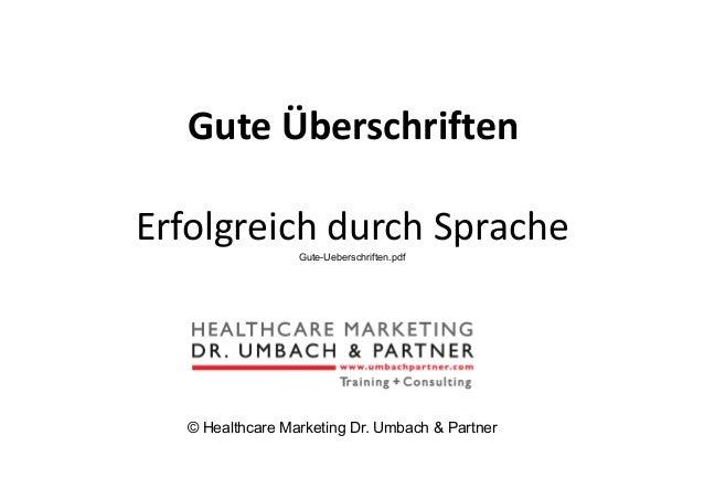 GuteÜberschriften ErfolgreichdurchSpracheGute-Ueberschriften.pdf © Healthcare Marketing Dr. Umbach & Partner