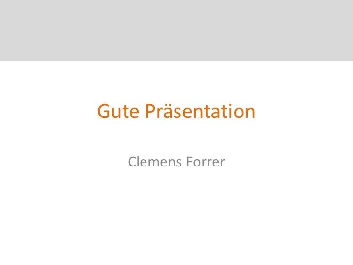 Gute Präsentation   Clemens Forrer