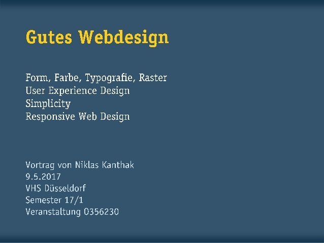 Gutes Webdesign Form, Farbe, Typografie, Raster User Experience Design Simplicity Responsive Web Design Vortrag von Niklas...