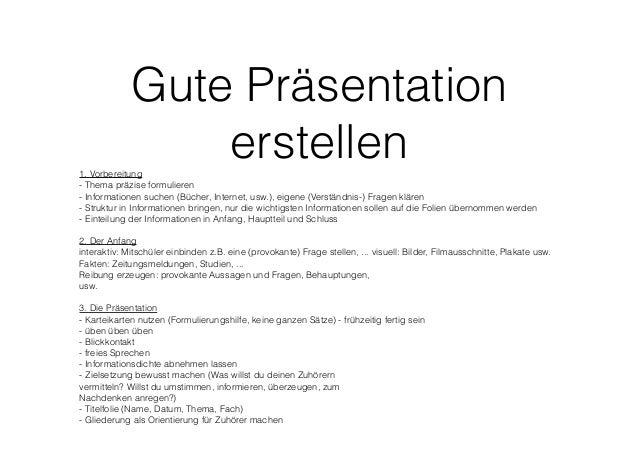 Gute Präsentation erstellen1. Vorbereitung - Thema präzise formulieren - Informationen suchen (Bücher, Internet, usw.), ei...