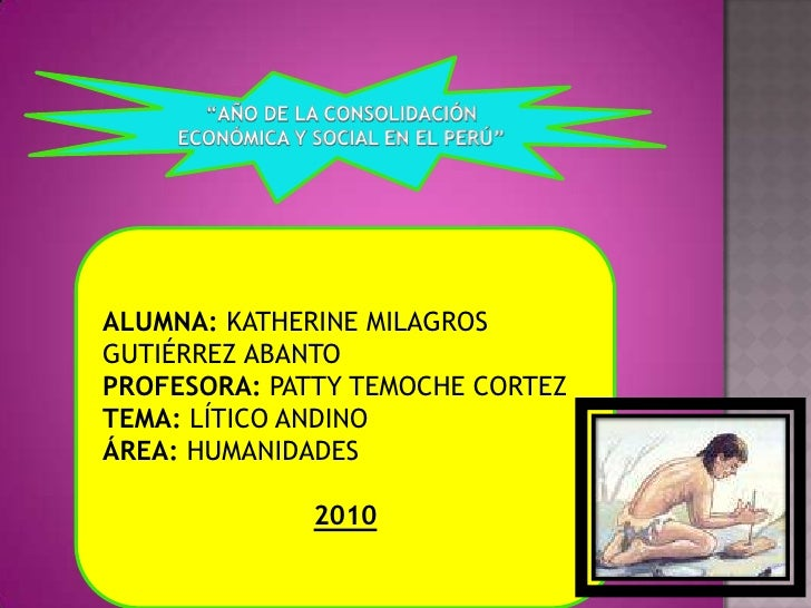 """""""AÑO DE LA CONSOLIDACIÓN ECONÓMICA Y SOCIAL EN EL PERÚ""""<br />ALUMNA: KATHERINE MILAGROS GUTIÉRREZ ABANTO<br />PROFESORA: P..."""