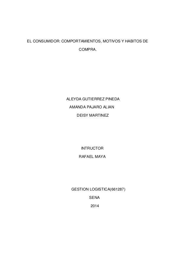 EL CONSUMIDOR: COMPORTAMIENTOS, MOTIVOS Y HABITOS DE COMPRA.  ALEYDA GUTIERREZ PINEDA AMANDA PAJARO ALIAN DEISY MARTINEZ  ...