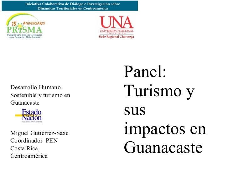 Panel: Turismo y sus impactos en Guanacaste Desarrollo Humano Sostenible y turismo en Guanacaste Miguel Gutiérrez-Saxe Coo...