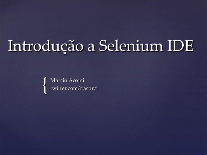 Introdução a Selenium IDE Marcio Acorci twitter.com/@acorci