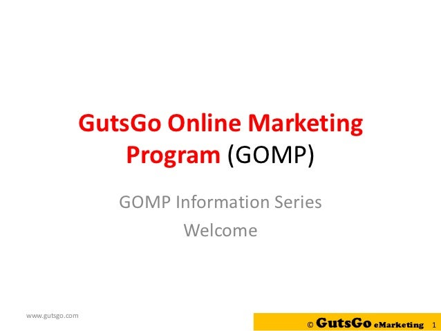 GutsGo Online Marketing                     Program (GOMP)                    GOMP Information Series                     ...