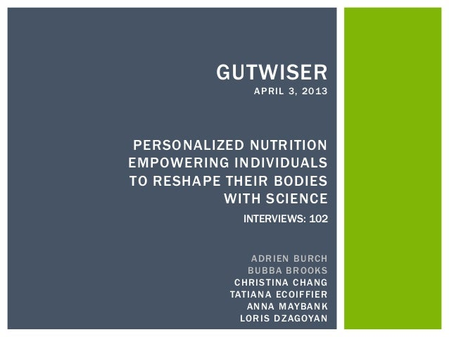 GUTWISER               APRIL 3, 2013 PERSONALIZED NUTRITIONEMPOWERING INDIVIDUALSTO RESHAPE THEIR BODIES           WITH SC...