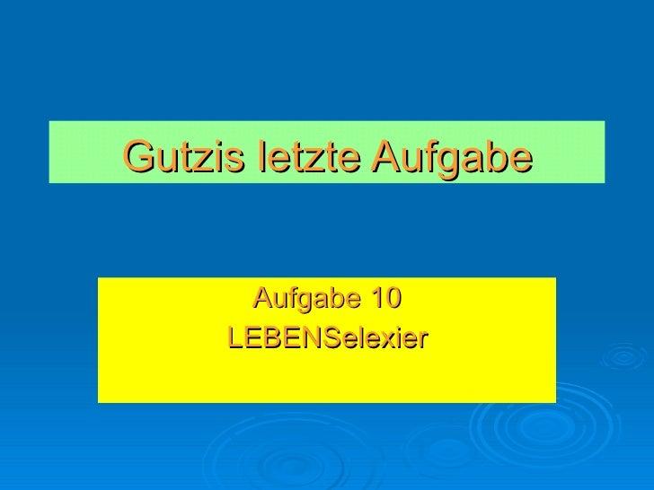 Gutzis letzte Aufgabe Aufgabe 10 LEBENSelexier
