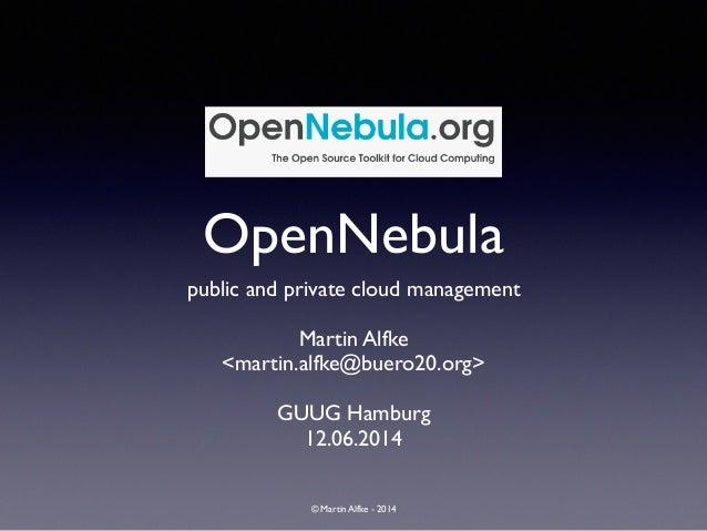 © Martin Alfke - 2014 OpenNebula public and private cloud management  ! Martin Alfke  <martin.alfke@buero20.org>  ! GUU...