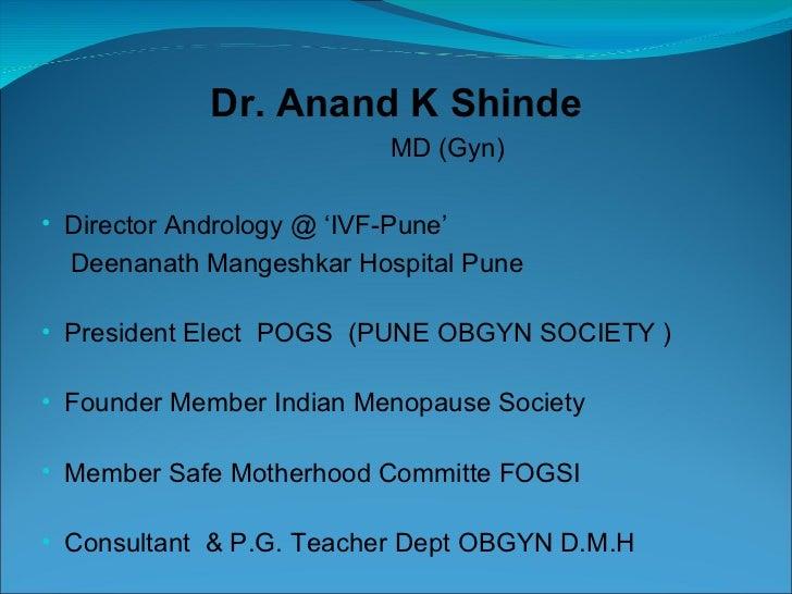 Dr. Anand K Shinde                          MD (Gyn)• Director Andrology @ 'IVF-Pune'  Deenanath Mangeshkar Hospital Pune•...