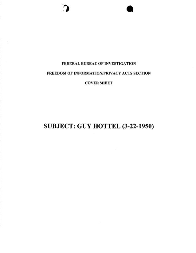 7!  I  FEDERAL BUREAU FREEDOM OF  OF INVESTIGATION  INFORNIATION/PRIVACY ACTS  SECTION  COVER SHEET  SUBJECT: GUY  HOTTEL ...
