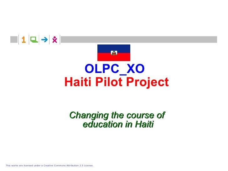 OLPC_XO   Haiti Pilot Project <ul><ul><li>Changing the course of  </li></ul></ul><ul><ul><li>education in Haiti </li></ul>...