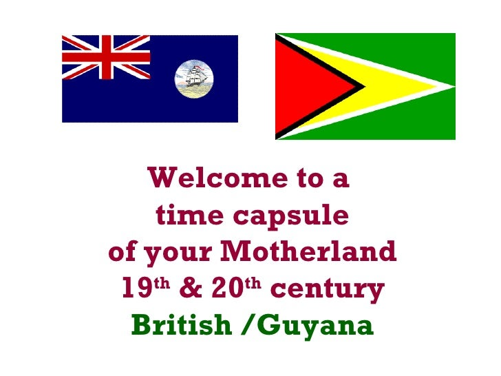 Welcome to a  time capsule of your Motherland 19 th  & 20 th  century British /Guyana