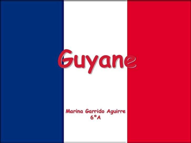 GuyaneMarina Garrido Aguirre         6ºA