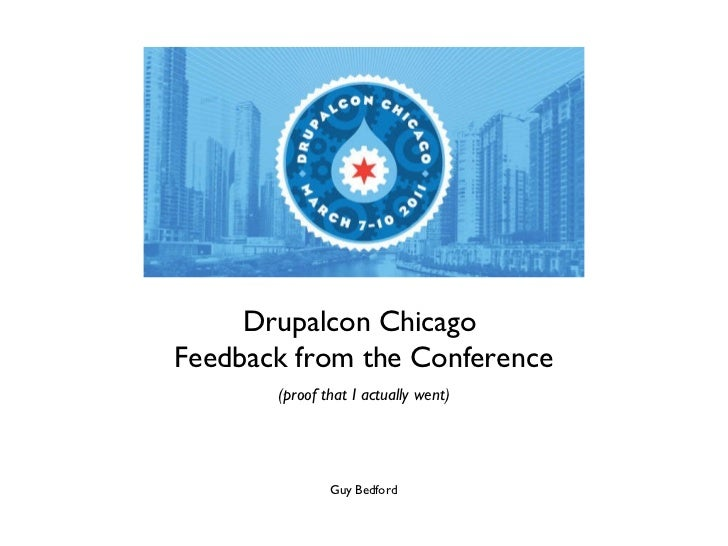 Drupalcon Chicago  Feedback from the Conference (proof that I actually went) Guy Bedford