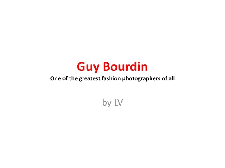 Guy BourdinOne of the greatest fashion photographers of all<br />by LV<br />