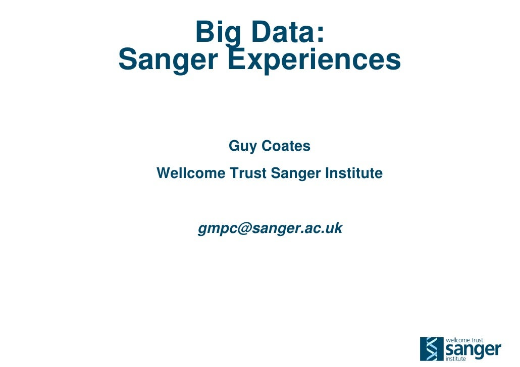 Big Data:Sanger Experiences           Guy Coates  Wellcome Trust Sanger Institute       gmpc@sanger.ac.uk