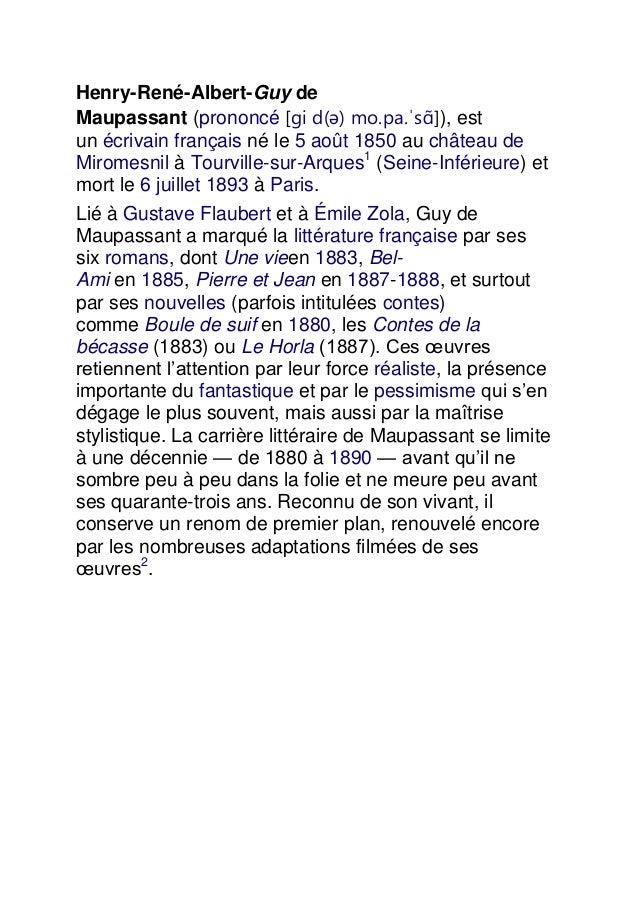 Henry-René-Albert-Guy de Maupassant (prononcé [gi d(ə) mo.pa.ˈs ]), est un écrivain français né le 5 août 1850 au château ...