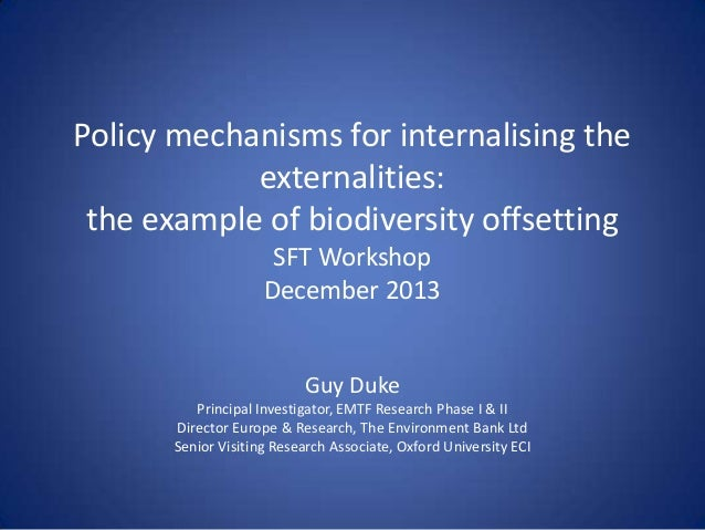 Policy mechanisms for internalising the externalities: the example of biodiversity offsetting SFT Workshop December 2013  ...