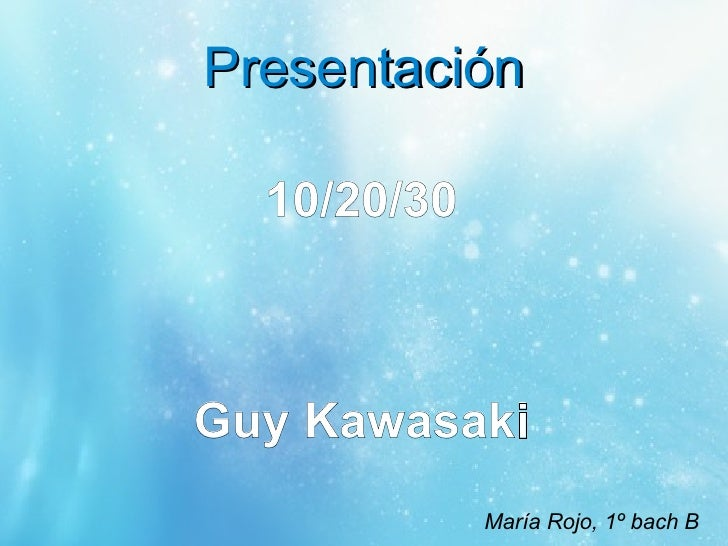 Presentación  10/20/30Guy Kawasaki             María Rojo, 1º bach B