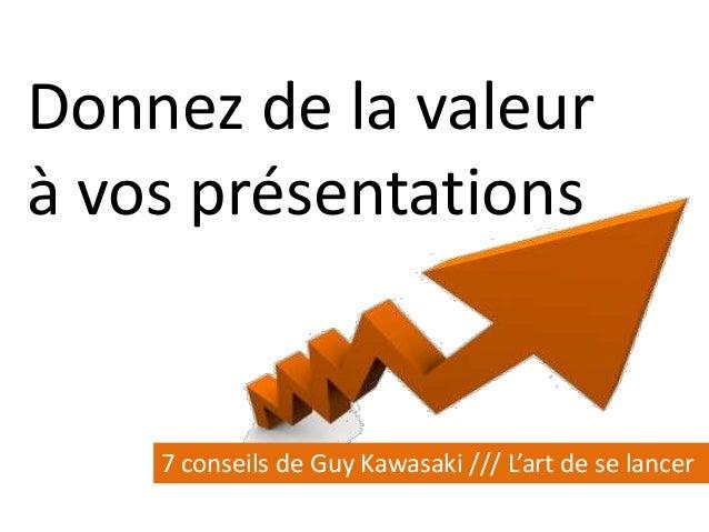 Donnez de la valeur à vos présentations 7 conseils de Guy Kawasaki /// L'art de se lancer