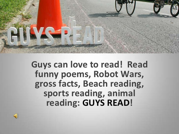 Guys can love to read!  Read funny poems, Robot Wars, gross facts, Beach reading, sports reading, animal reading: GUYS REA...