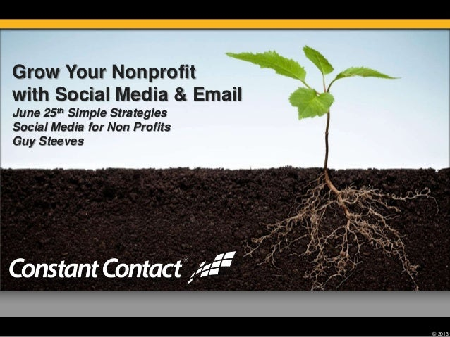 © 2013Grow Your Nonprofitwith Social Media & EmailJune 25th Simple StrategiesSocial Media for Non ProfitsGuy Steeves