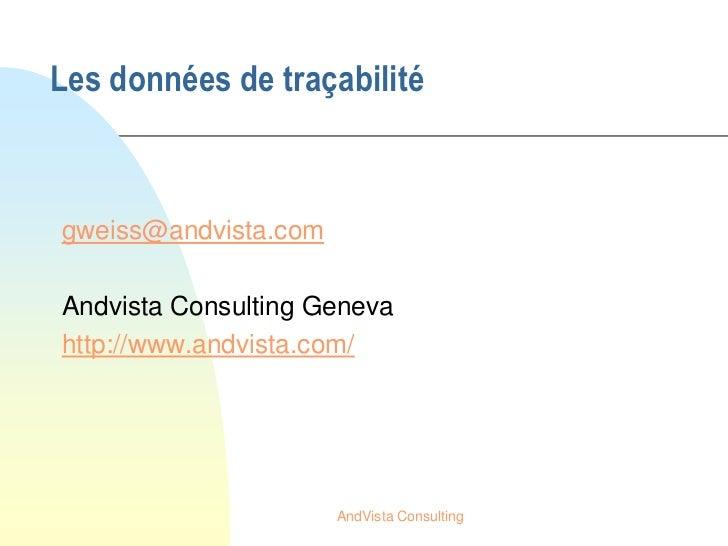 Les données de traçabilitégweiss@andvista.comAndvista Consulting Genevahttp://www.andvista.com/                      AndVi...