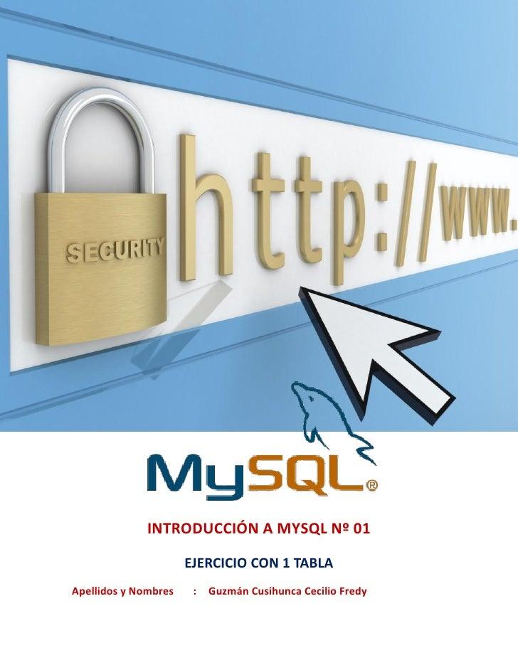 INTRODUCCIÓN A MYSQL Nº 01                      EJERCICIO CON 1 TABLAApellidos y Nombres    :   Guzmán Cusihunca Cecilio F...