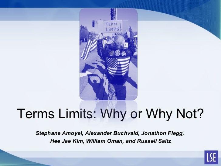 Terms Limits: Why or Why Not? Stephane Amoyel, Alexander Buchvald, Jonathon Flegg,  Hee Jae Kim, William Oman, and Russell...