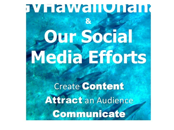 GVHawaiiOhana          &  Our Social Media Efforts   Create Content  Attract an Audience   Communicate