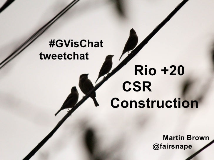 #GVisChattweetchat                  Rio +20                CSR               Construction                      Martin Brow...