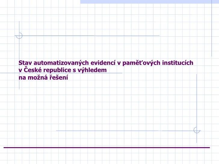Adam Kretschmer: Stav automatizovanych evidenci v pametovych institucich v CR s vyhledem na mozna reseni
