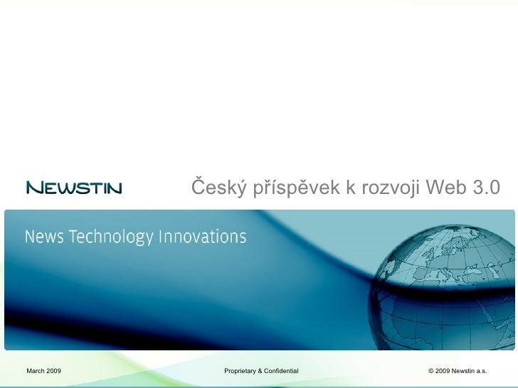 Český příspěvek k rozvoji Web 3.0     March 2009      Proprietary & Confidential   © 2009 Newstin a.s.