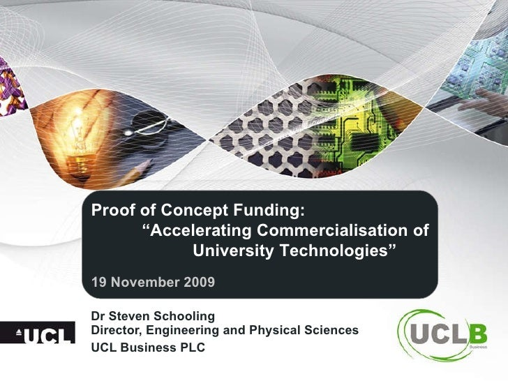 """Dr Steven Schooling  Director, Engineering and Physical Sciences UCL Business PLC Proof of Concept Funding: """" Accelerating..."""