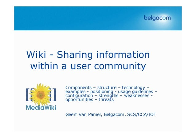 Wiki - Sharing informationwithin a user communityComponents – structure – technology –examples - positioning - usage guide...