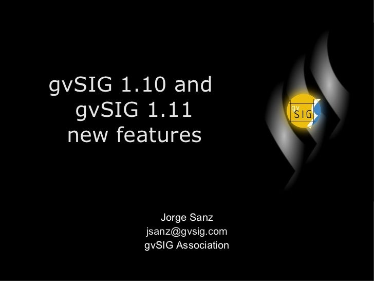gvSIG 1.10 and  gvSIG 1.11 new features Jorge Sanz [email_address] gvSIG Association