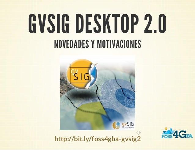 GVSIG DESKTOP 2.0NOVEDADES Y MOTIVACIONEShttp://bit.ly/foss4gba-gvsig2