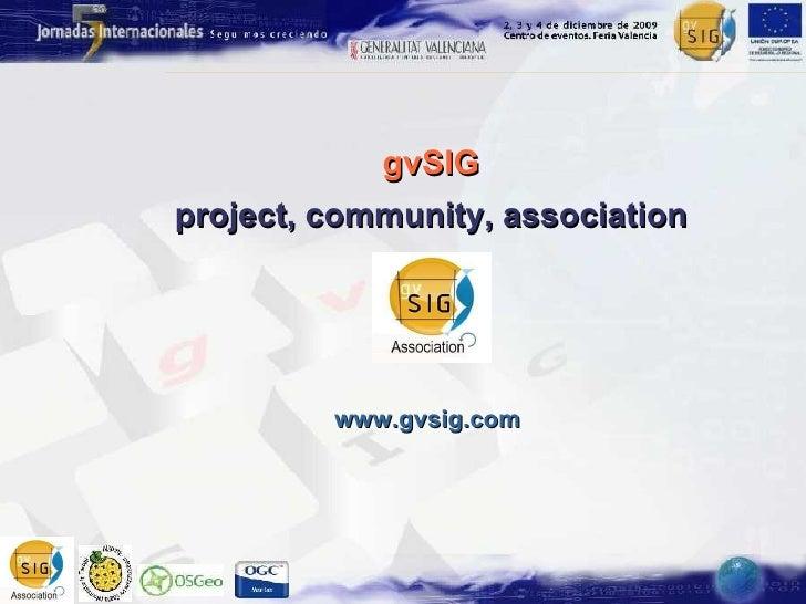 gvSIG project, community, association www.gvsig.com