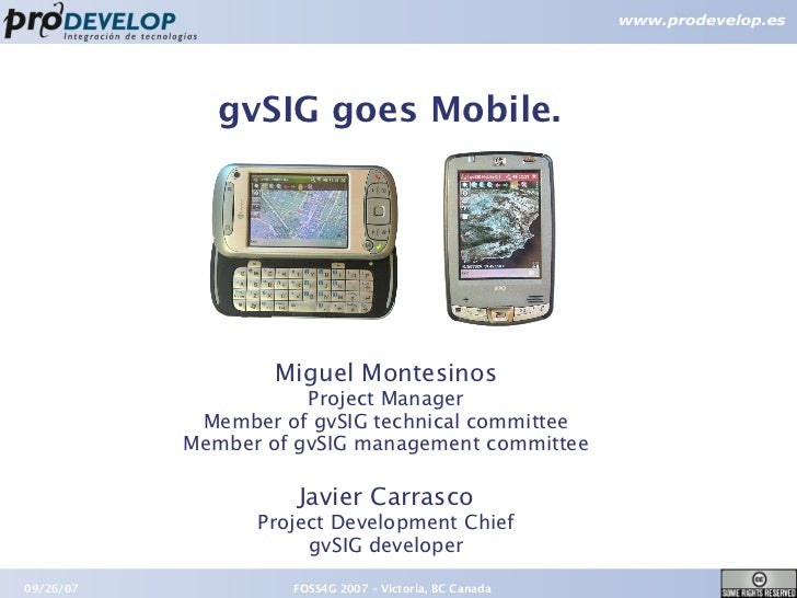 gvSIG goes Mobile.                   Miguel Montesinos                      Project Manager            Member of gvSIG tec...