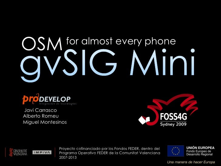 OSM              for almost every phone     Javi Carrasco Alberto Romeu Miguel Montesinos                   Proyecto cofin...