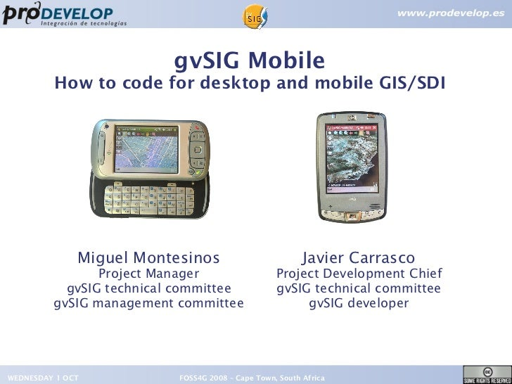 gvSIG Mobile         How to code for desktop and mobile GIS/SDI              Miguel Montesinos                          Ja...